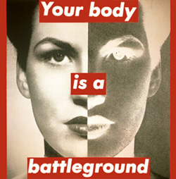 "Barbara Kruger's ""Your Body Is a Battle Ground"""