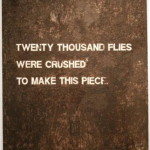 "Fabian Pena's ""Twenty Thousand Flies Were Crushed to Make this Piece"""